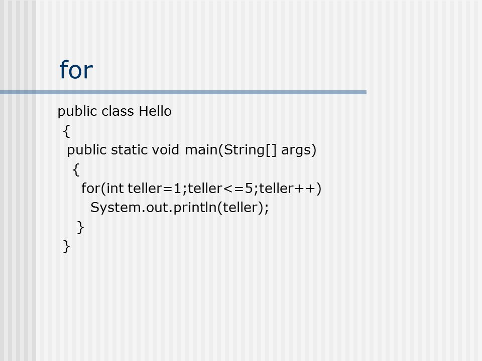 for public class Hello { public static void main(String[] args)